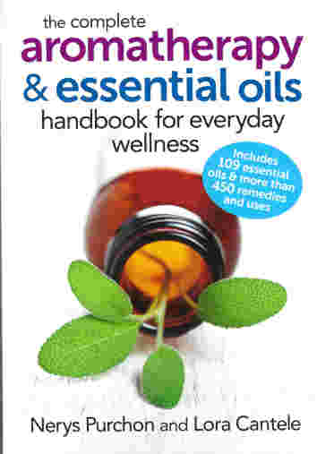 The Complete Aromatherapy & Essential Oils Handbook for Everyday Wellness